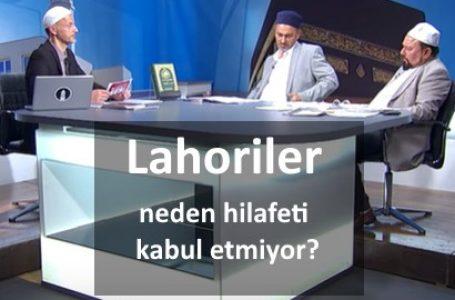 Lahoriler neden hilafeti kabul etmiyor?