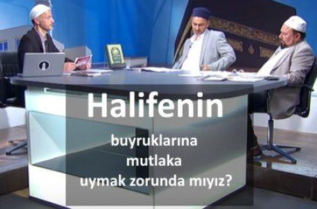 Halifenin buyruklarına mutlaka uymak zorunda mıyız?