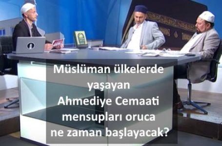 Müslüman ülkelerde yaşayan Ahmediye Cemaati mensupları oruca ne zaman başlayacak?