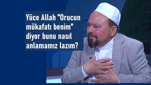 """Yüce Allah """"Orucun mükafatı benim"""" diyor bunu nasıl anlamamız lazım?"""
